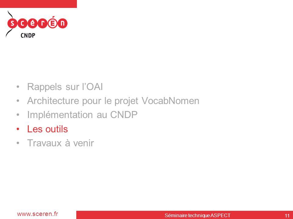 www.sceren.fr Séminaire technique ASPECT 11 •Rappels sur l'OAI •Architecture pour le projet VocabNomen •Implémentation au CNDP •Les outils •Travaux à
