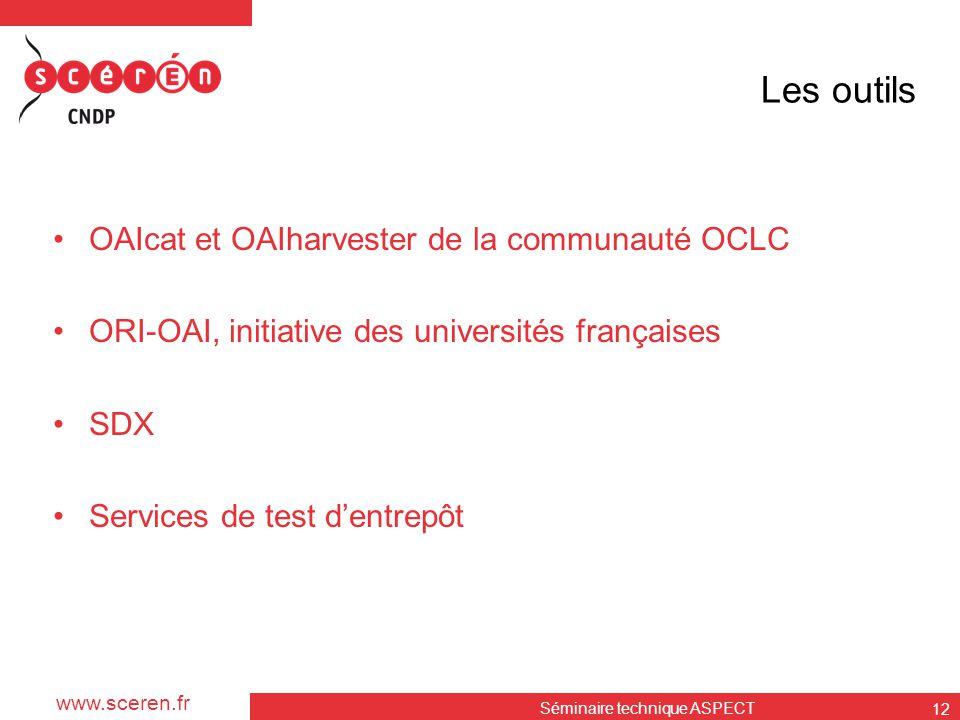 www.sceren.fr Les outils •OAIcat et OAIharvester de la communauté OCLC •ORI-OAI, initiative des universités françaises •SDX •Services de test d'entrep