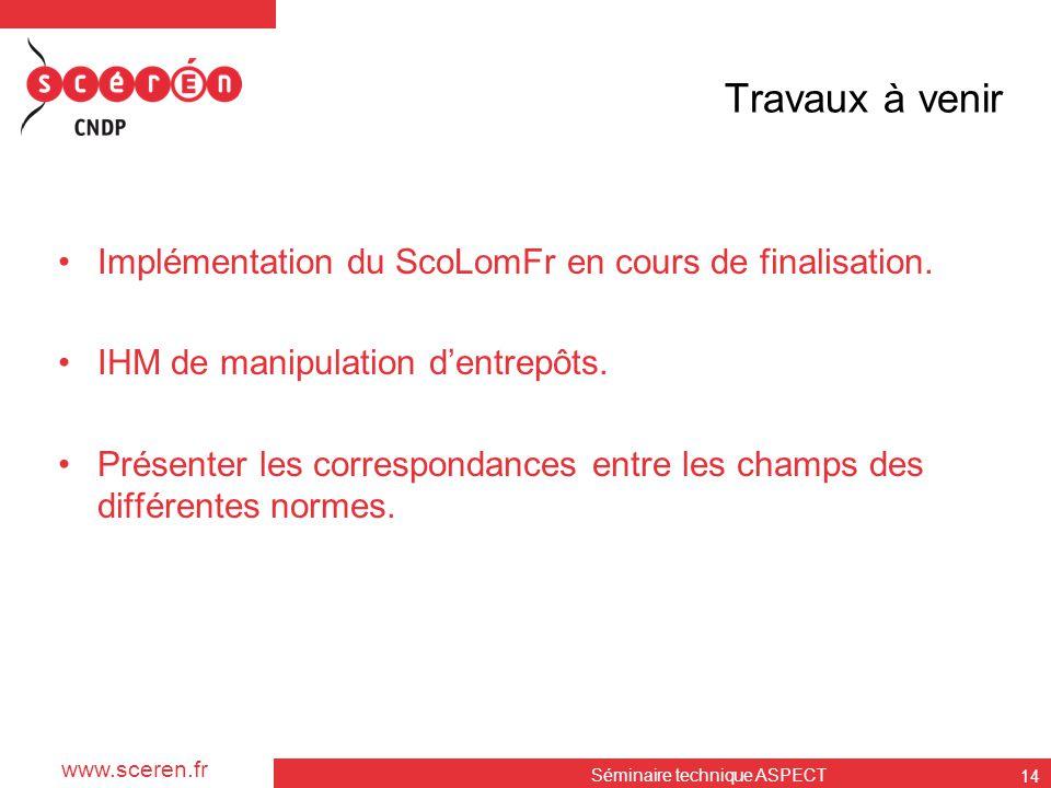 www.sceren.fr Travaux à venir •Implémentation du ScoLomFr en cours de finalisation. •IHM de manipulation d'entrepôts. •Présenter les correspondances e