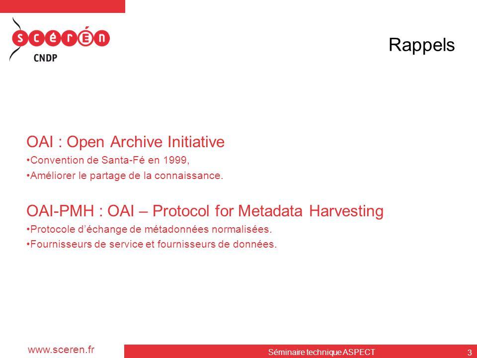 www.sceren.fr Rappels OAI : Open Archive Initiative •Convention de Santa-Fé en 1999, •Améliorer le partage de la connaissance. OAI-PMH : OAI – Protoco
