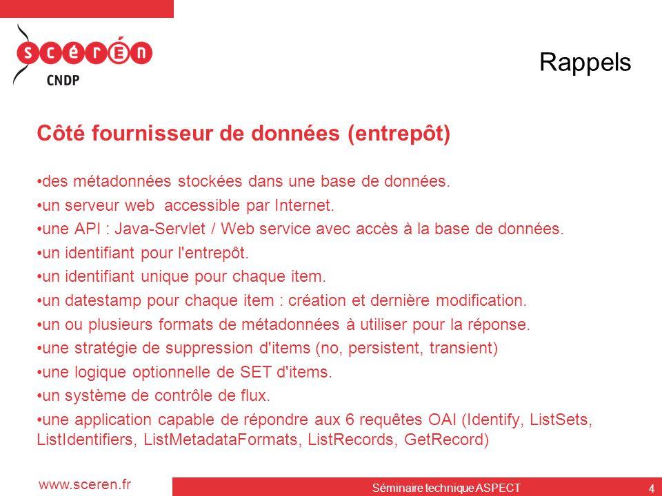 www.sceren.fr Rappels Côté fournisseur de données (entrepôt) •des métadonnées stockées dans une base de données. •un serveur web accessible par Intern