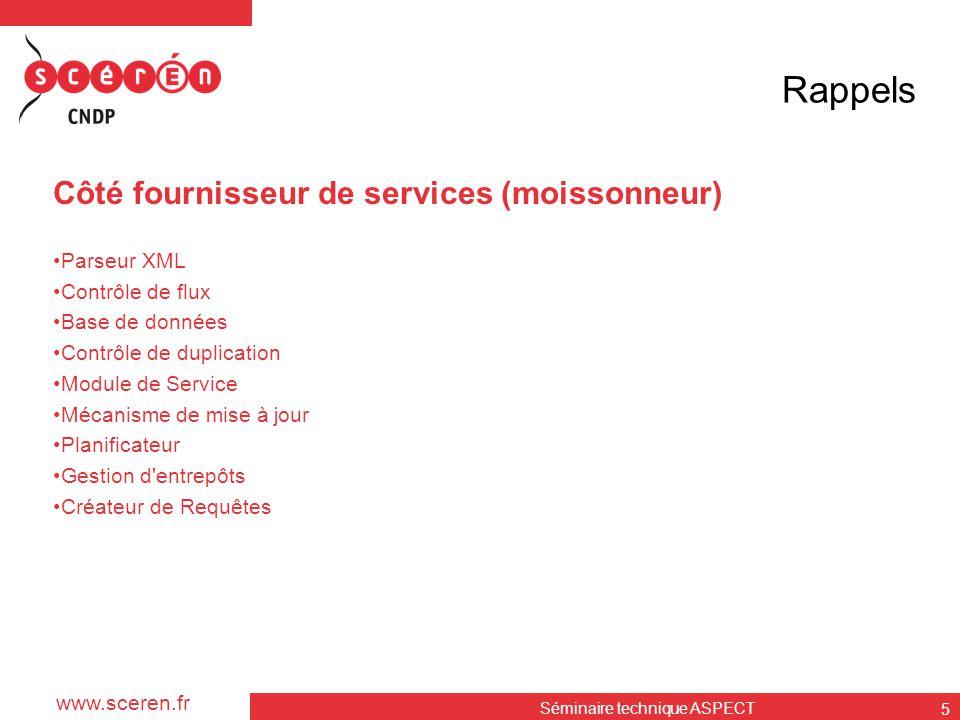 www.sceren.fr Rappels Côté fournisseur de services (moissonneur) •Parseur XML •Contrôle de flux •Base de données •Contrôle de duplication •Module de S