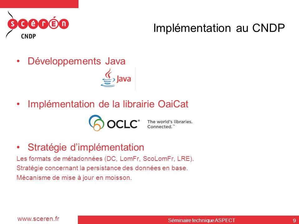 www.sceren.fr Implémentation au CNDP •Développements Java •Implémentation de la librairie OaiCat •Stratégie d'implémentation Les formats de métadonnée