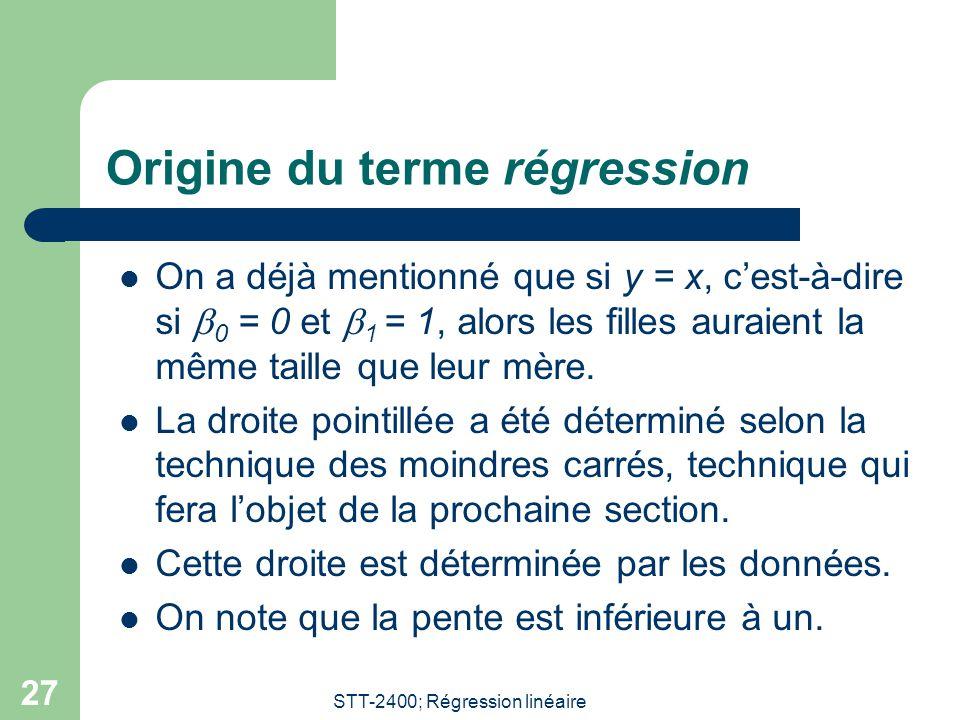 STT-2400; Régression linéaire 27 Origine du terme régression  On a déjà mentionné que si y = x, c'est-à-dire si  0 = 0 et  1 = 1, alors les filles