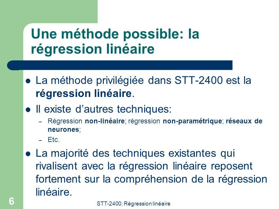 STT-2400; Régression linéaire 6 Une méthode possible: la régression linéaire  La méthode privilégiée dans STT-2400 est la régression linéaire.  Il e
