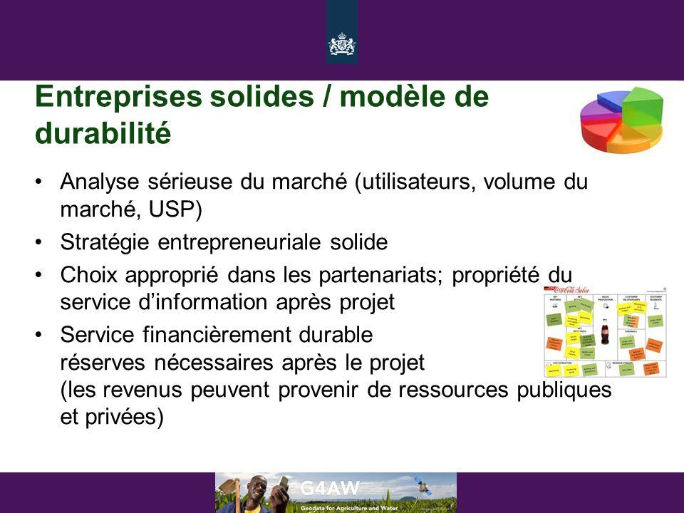 Entreprises solides / modèle de durabilité •Analyse sérieuse du marché (utilisateurs, volume du marché, USP) •Stratégie entrepreneuriale solide •Choix