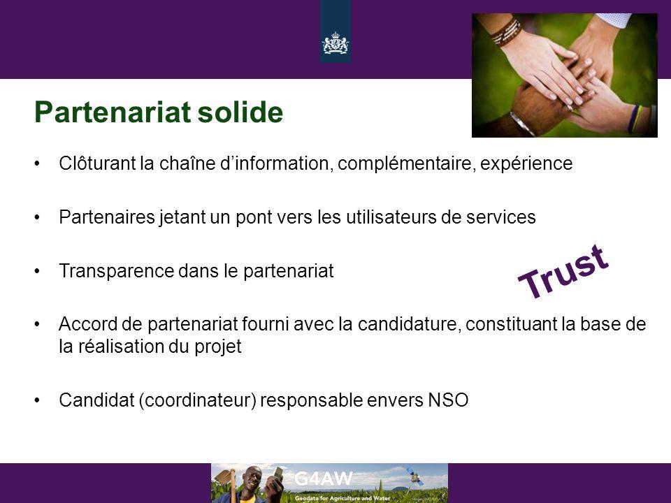 Partenariat solide •Clôturant la chaîne d'information, complémentaire, expérience •Partenaires jetant un pont vers les utilisateurs de services •Transparence dans le partenariat •Accord de partenariat fourni avec la candidature, constituant la base de la réalisation du projet •Candidat (coordinateur) responsable envers NSO Trust