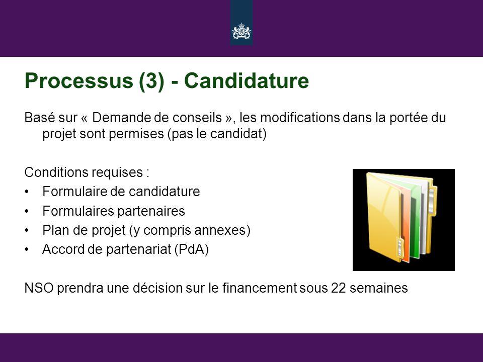 Processus (3) - Candidature Basé sur « Demande de conseils », les modifications dans la portée du projet sont permises (pas le candidat) Conditions requises : •Formulaire de candidature •Formulaires partenaires •Plan de projet (y compris annexes) •Accord de partenariat (PdA) NSO prendra une décision sur le financement sous 22 semaines