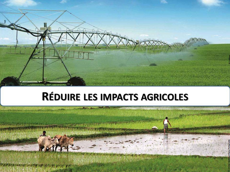 R ÉDUIRE LES IMPACTS AGRICOLES