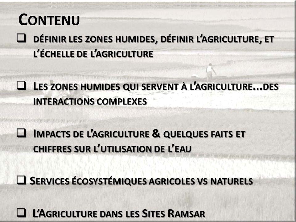 C ONTENU  DÉFINIR LES ZONES HUMIDES, DÉFINIR L ' AGRICULTURE, ET L ' ÉCHELLE DE L ' AGRICULTURE  L ES ZONES HUMIDES QUI SERVENT À L ' AGRICULTURE...