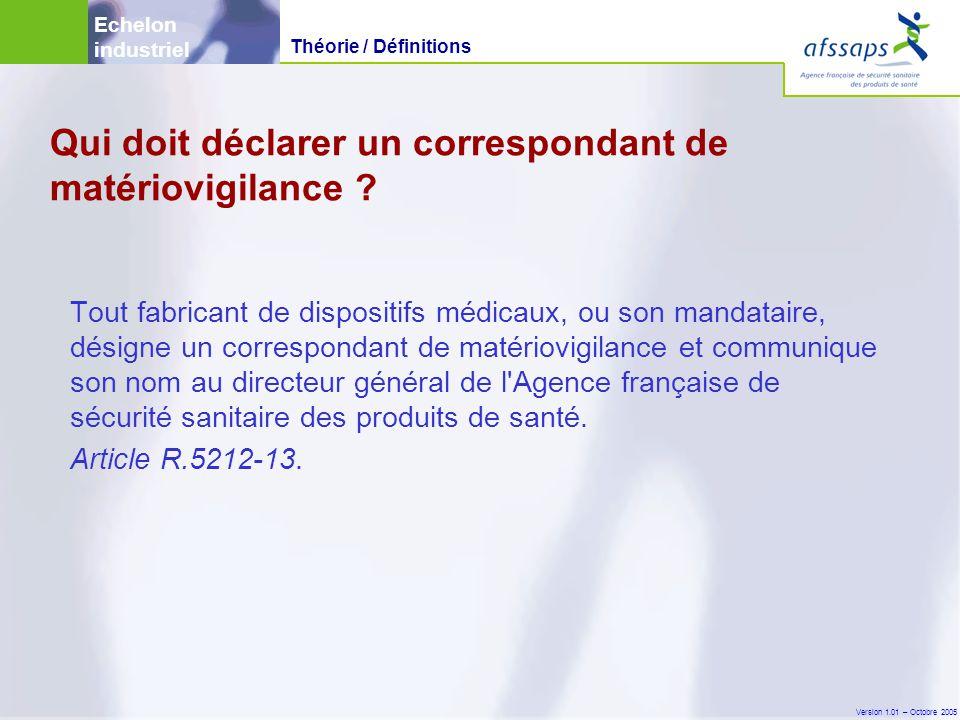 Version 1.01 – Octobre 2005 Le correspondant de matériovigilance doit déclarer : -sans délai les incidents ou risques d'incident graves (L.5212-2 et R.5212-14).