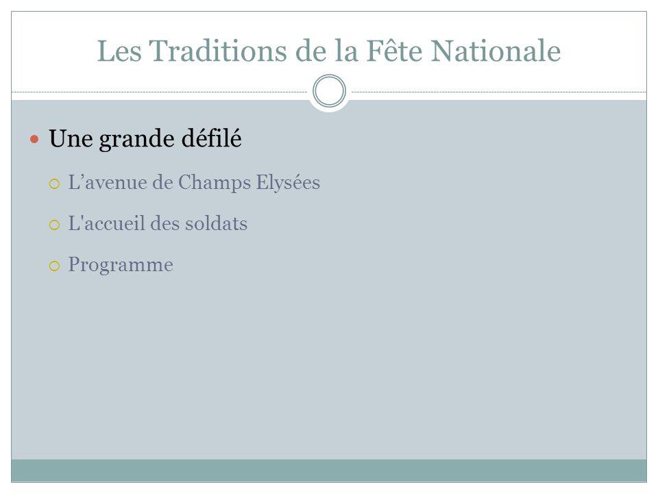 Les Traditions de la Fête Nationale  Une grande défilé  L'avenue de Champs Elysées  L accueil des soldats  Programme