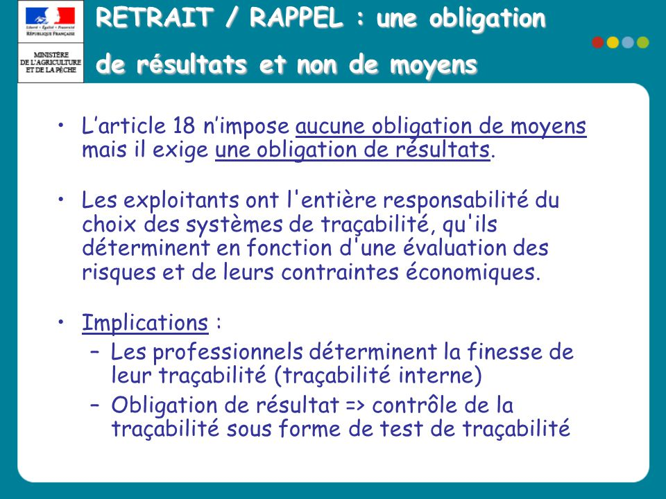 RETRAIT / RAPPEL : une obligation de r é sultats et non de moyens •L'article 18 n'impose aucune obligation de moyens mais il exige une obligation de r