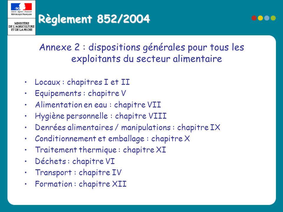 Règlement 852/2004 Annexe 2 : dispositions générales pour tous les exploitants du secteur alimentaire •Locaux : chapitres I et II •Equipements : chapi