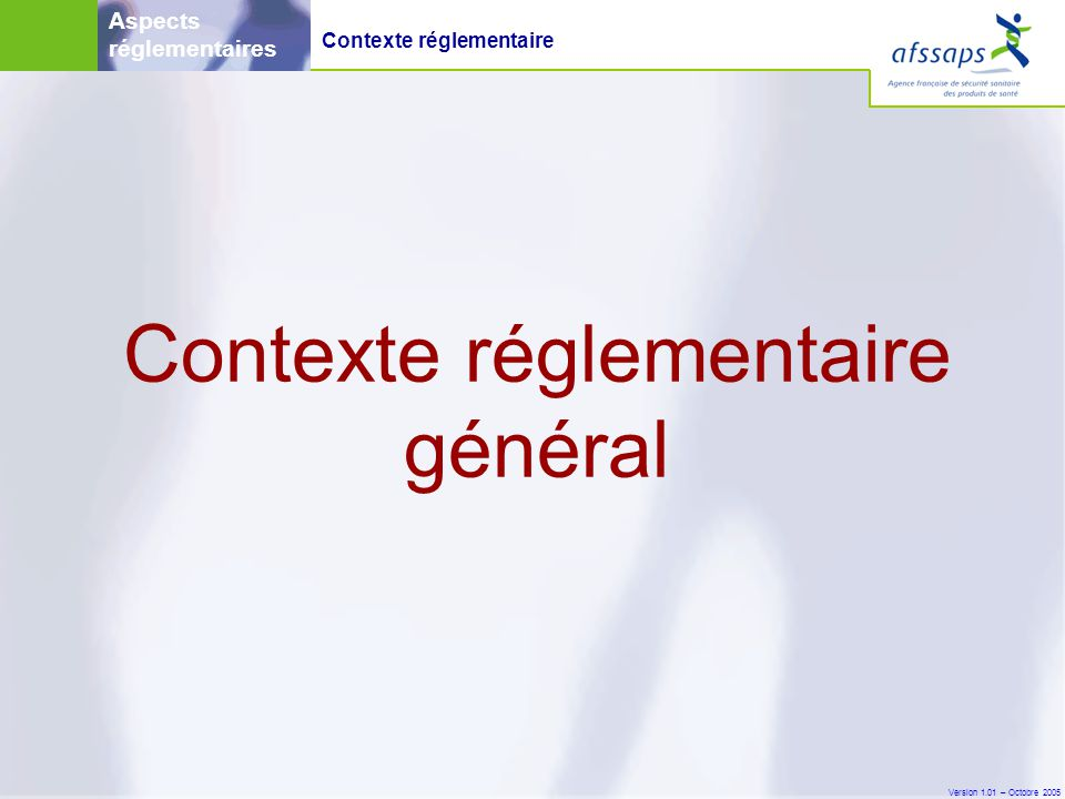 Version 1.01 – Octobre 2005 Aspects réglementaires Contexte réglementaire général Contexte réglementaire