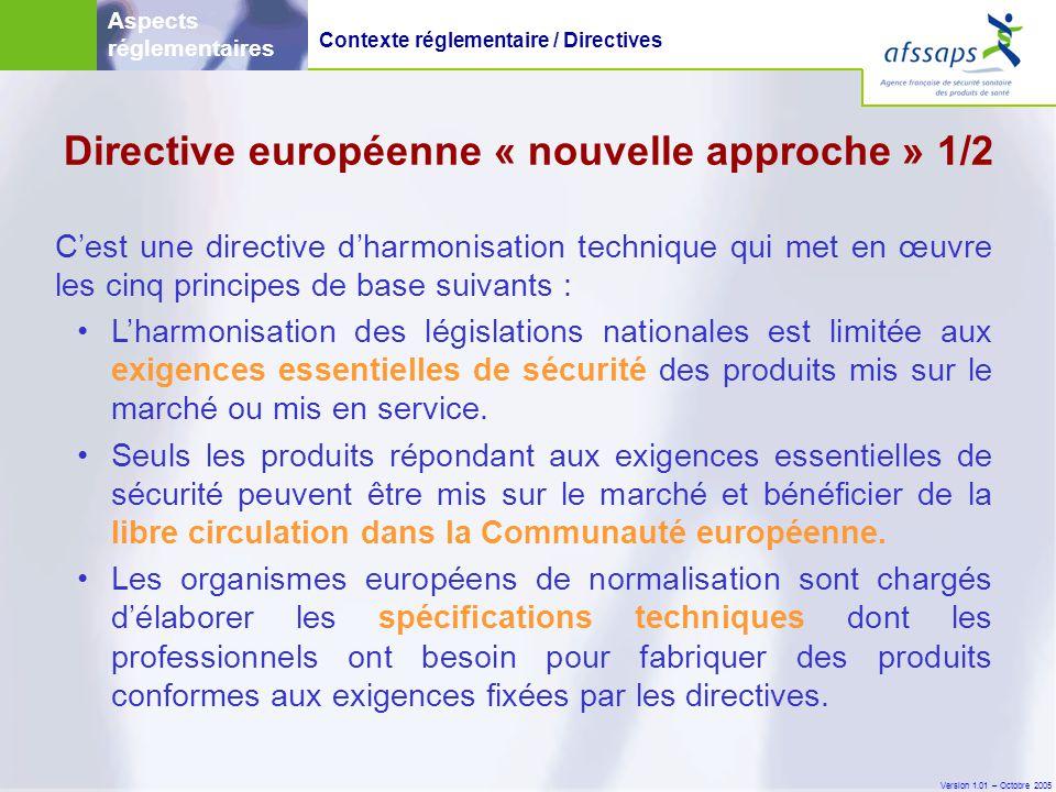 Version 1.01 – Octobre 2005 C'est une directive d'harmonisation technique qui met en œuvre les cinq principes de base suivants : •L'harmonisation des législations nationales est limitée aux exigences essentielles de sécurité des produits mis sur le marché ou mis en service.