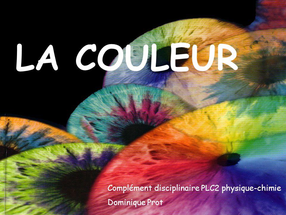 1 Complément disciplinaire PLC2 physique-chimie Dominique Prot LA COULEUR