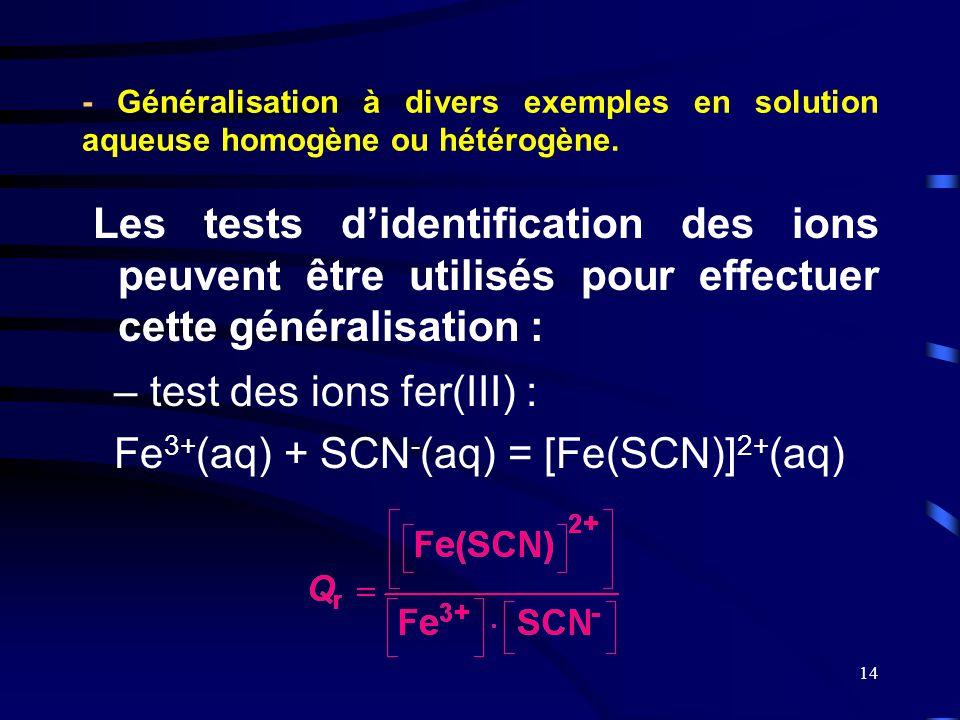 14 - Généralisation à divers exemples en solution aqueuse homogène ou hétérogène. Les tests d'identification des ions peuvent être utilisés pour effec