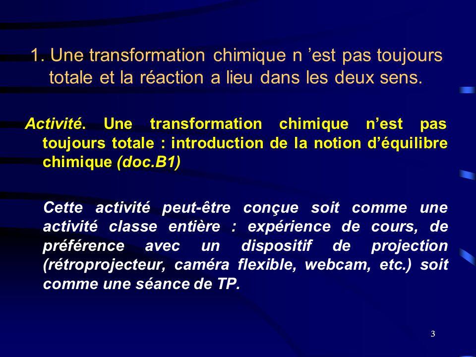 3 1. Une transformation chimique n 'est pas toujours totale et la réaction a lieu dans les deux sens. Activité. Une transformation chimique n'est pas