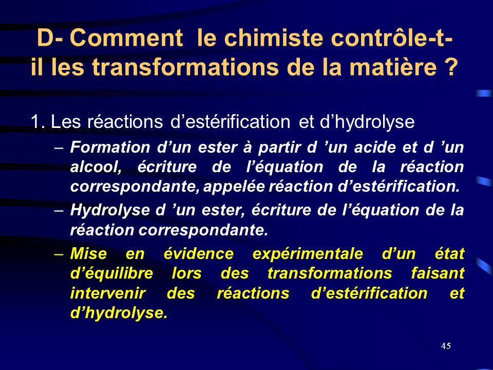 45 D- Comment le chimiste contrôle-t- il les transformations de la matière ? 1. Les réactions d'estérification et d'hydrolyse –Formation d'un ester à