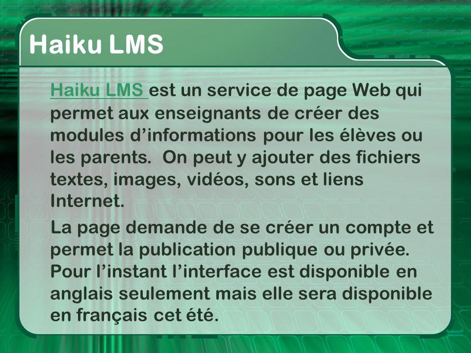 Haiku LMS Haiku LMS est un service de page Web qui permet aux enseignants de créer des modules d'informations pour les élèves ou les parents. On peut