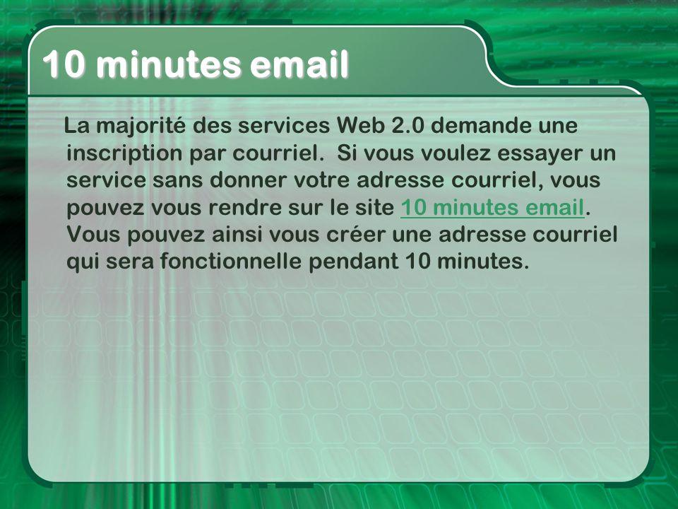 La majorité des services Web 2.0 demande une inscription par courriel. Si vous voulez essayer un service sans donner votre adresse courriel, vous pouv