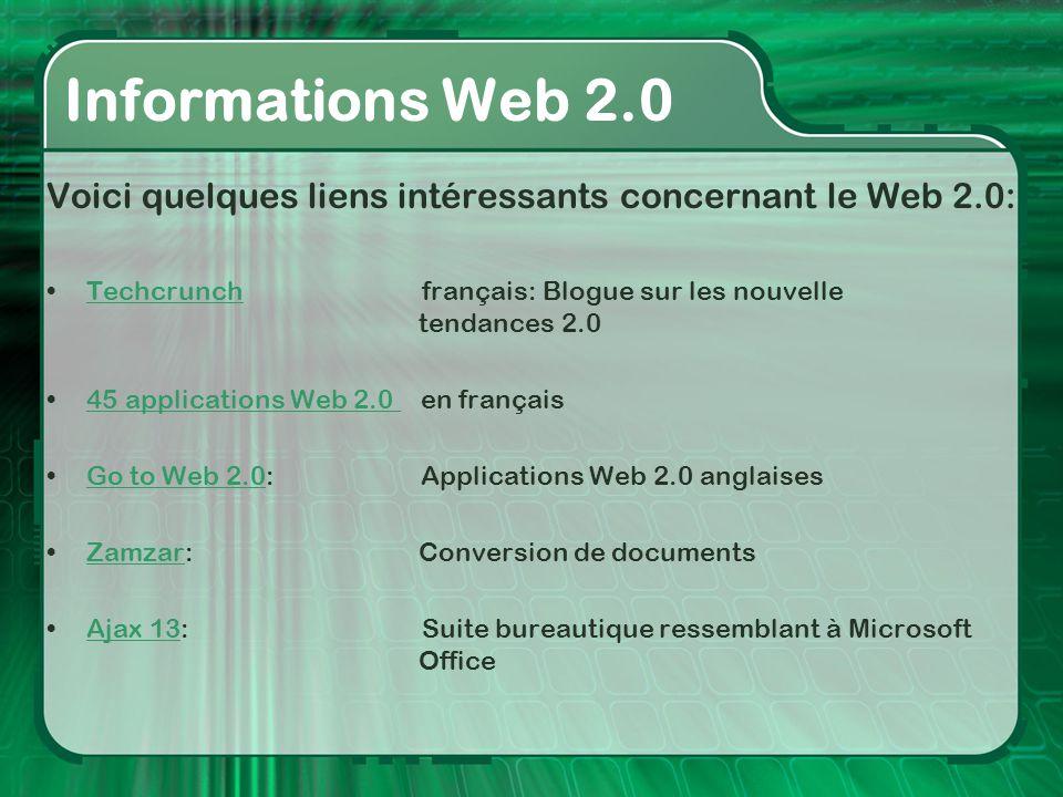 Voici quelques liens intéressants concernant le Web 2.0: •Techcrunch français: Blogue sur les nouvelle tendances 2.0Techcrunch •45 applications Web 2.