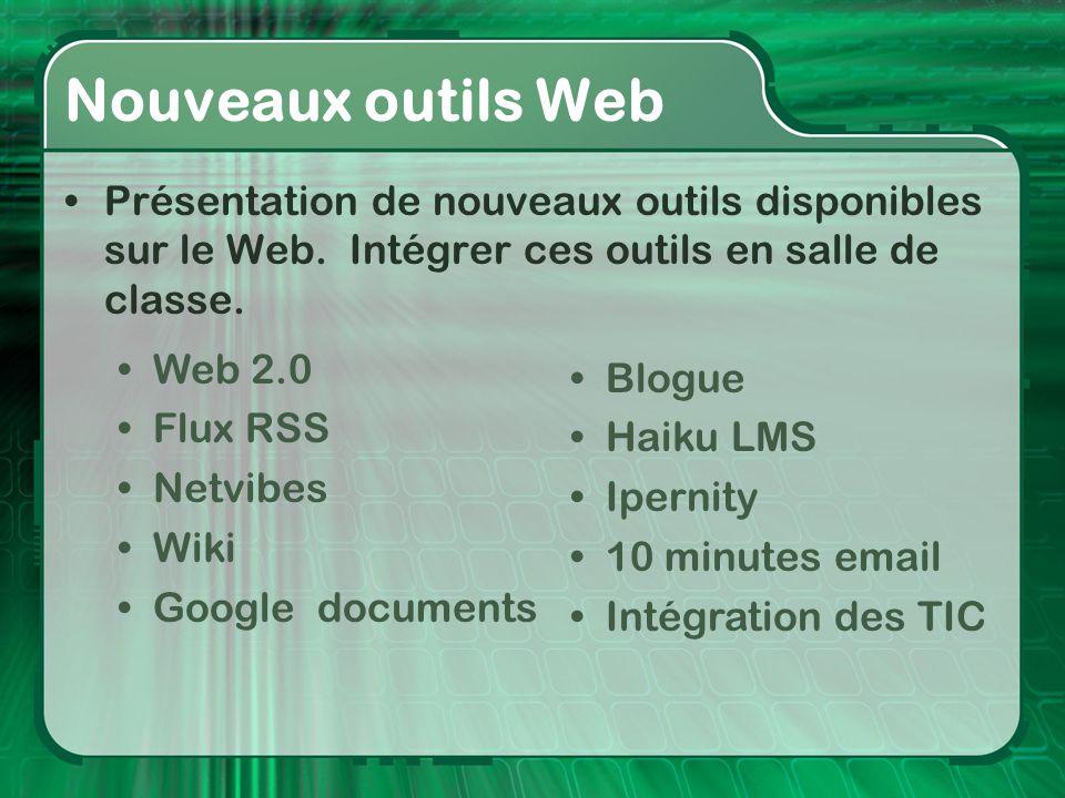 Nouveaux outils Web •Présentation de nouveaux outils disponibles sur le Web. Intégrer ces outils en salle de classe. • Web 2.0 • Flux RSS • Netvibes •