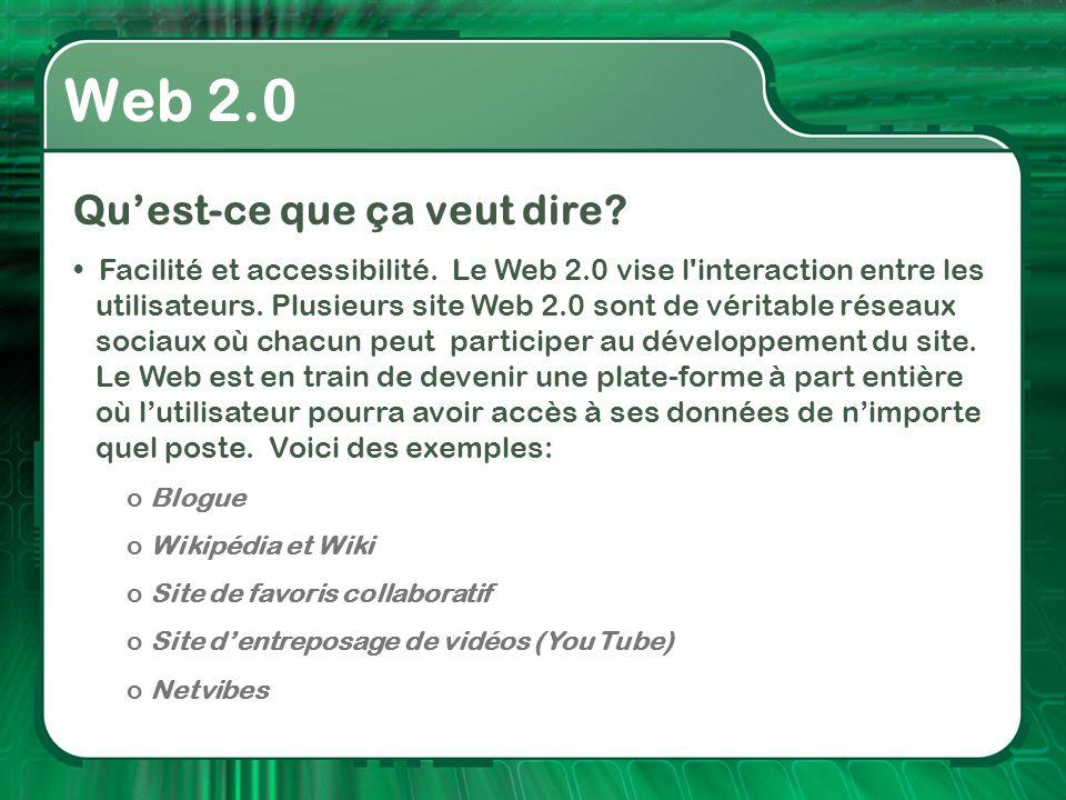 Web 2.0 Qu'est-ce que ça veut dire? • Facilité et accessibilité. Le Web 2.0 vise l'interaction entre les utilisateurs. Plusieurs site Web 2.0 sont de