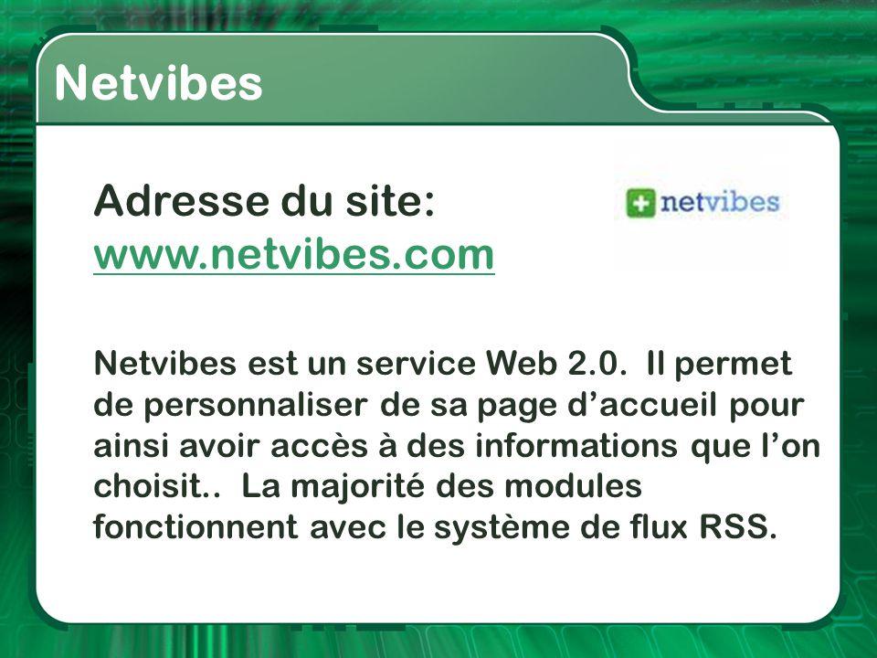 Netvibes Adresse du site: www.netvibes.com www.netvibes.com Netvibes est un service Web 2.0. Il permet de personnaliser de sa page d'accueil pour ains