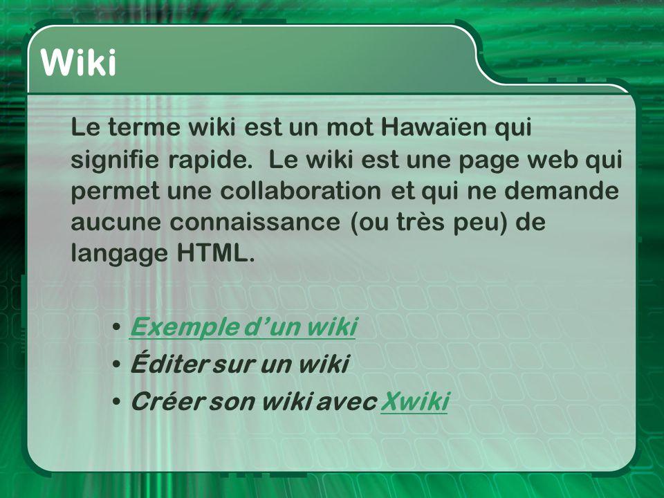 Wiki Le terme wiki est un mot Hawaïen qui signifie rapide. Le wiki est une page web qui permet une collaboration et qui ne demande aucune connaissance