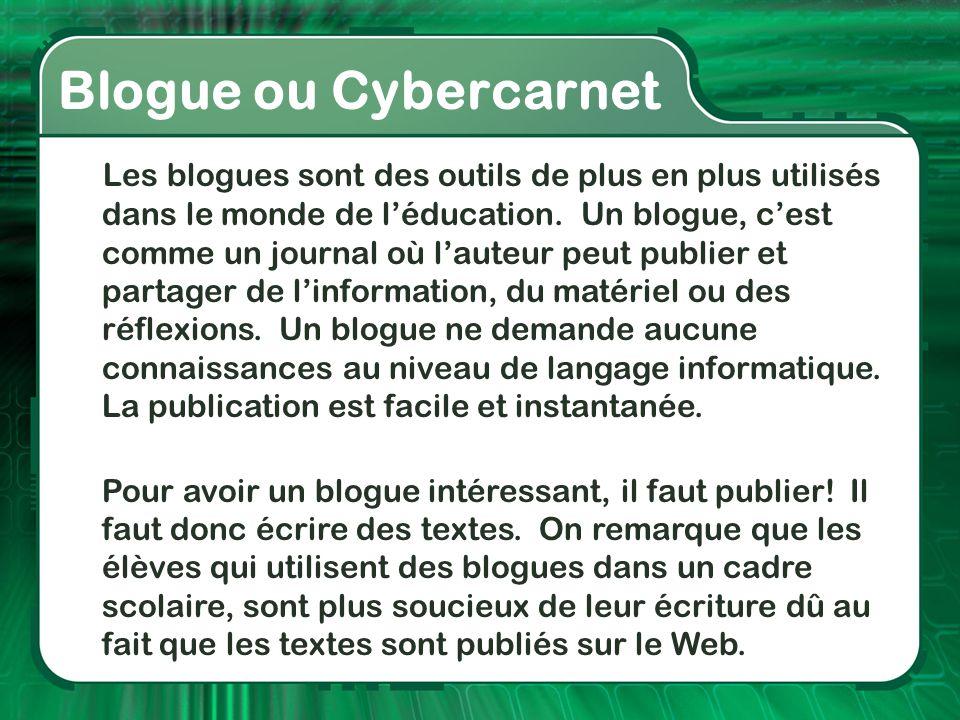 Blogue ou Cybercarnet Les blogues sont des outils de plus en plus utilisés dans le monde de l'éducation. Un blogue, c'est comme un journal où l'auteur