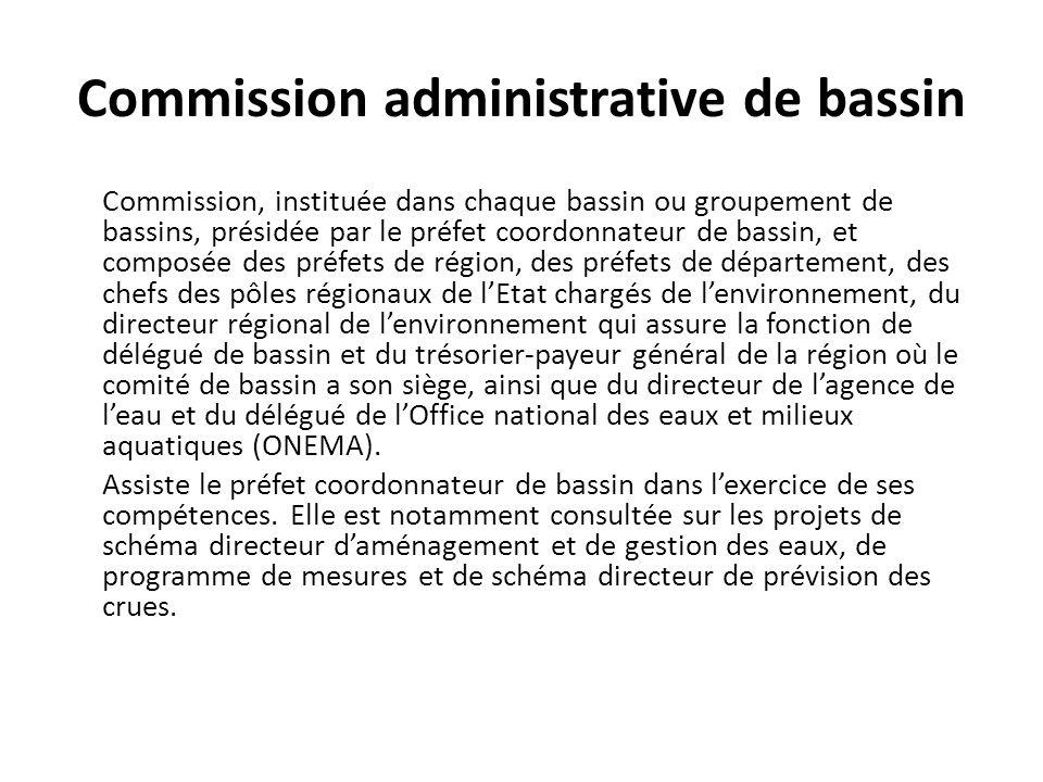 Commission administrative de bassin Commission, instituée dans chaque bassin ou groupement de bassins, présidée par le préfet coordonnateur de bassin,
