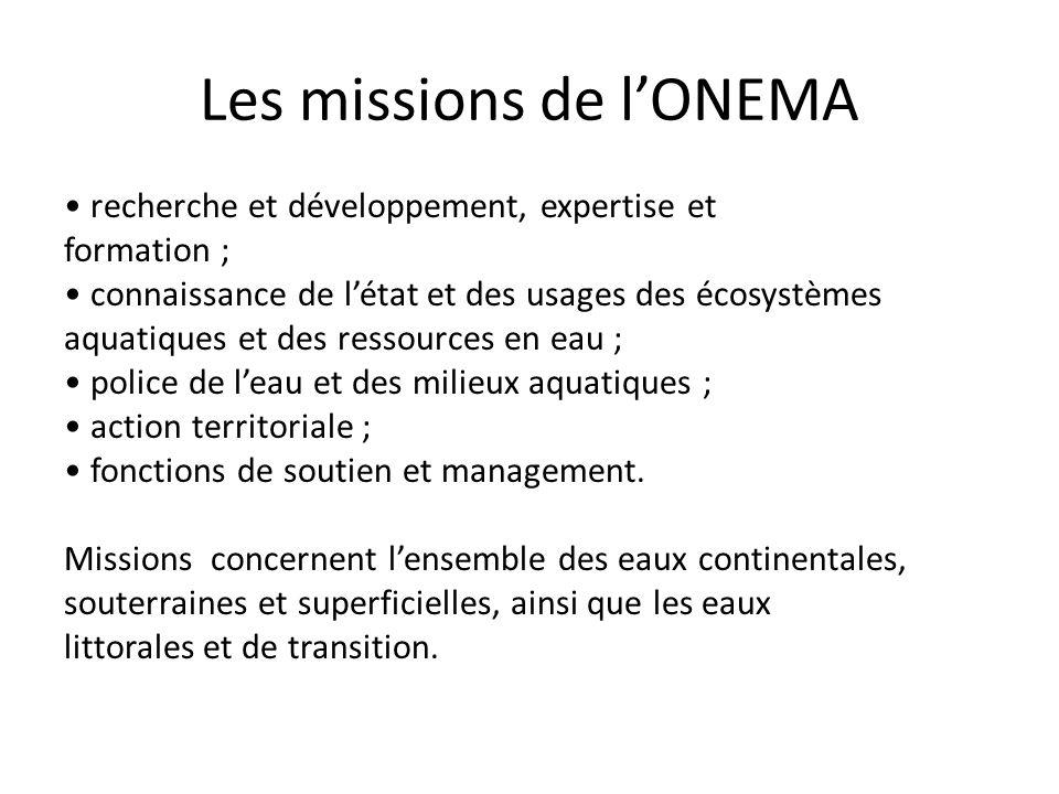 Les missions de l'ONEMA • recherche et développement, expertise et formation ; • connaissance de l'état et des usages des écosystèmes aquatiques et de