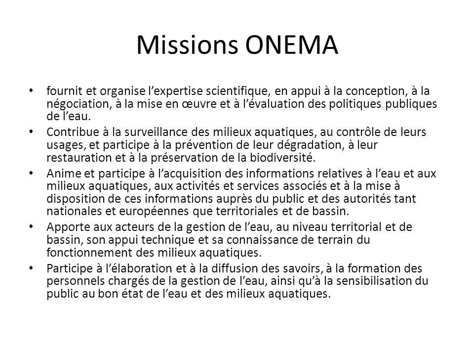 Missions ONEMA • fournit et organise l'expertise scientifique, en appui à la conception, à la négociation, à la mise en œuvre et à l'évaluation des po