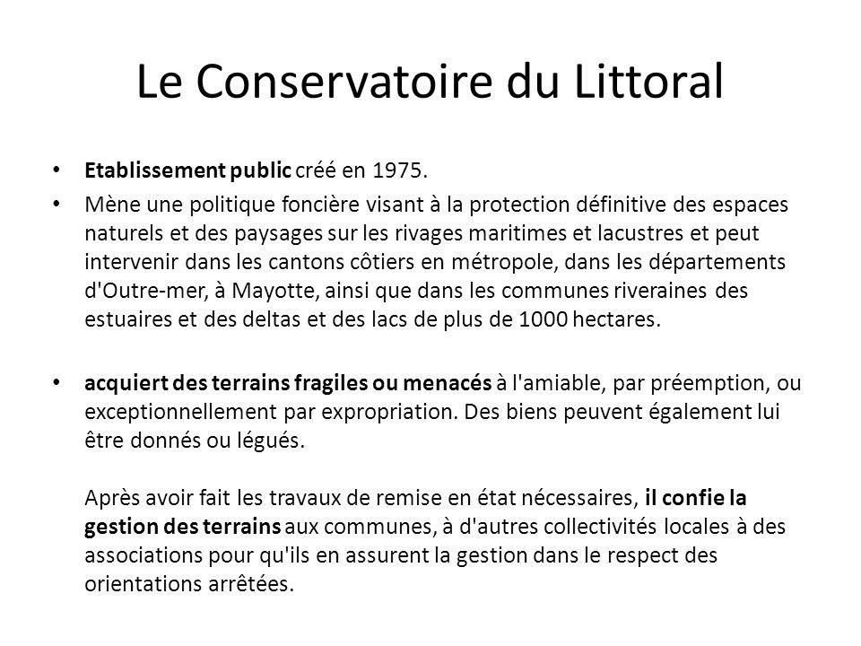 Le Conservatoire du Littoral • Etablissement public créé en 1975. • Mène une politique foncière visant à la protection définitive des espaces naturels