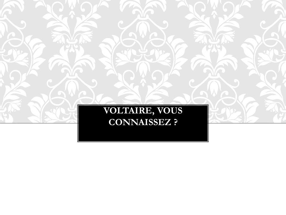 VOLTAIRE, VOUS CONNAISSEZ ?
