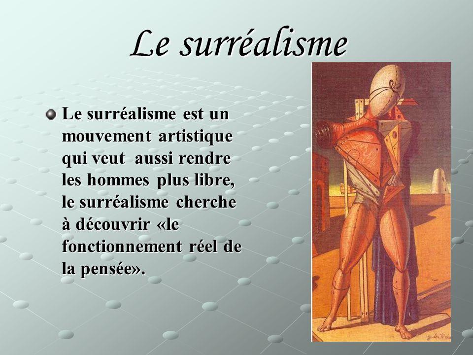 Le surréalisme est un mouvement artistique qui veut aussi rendre les hommes plus libre, le surréalisme cherche à découvrir «le fonctionnement réel de la pensée».