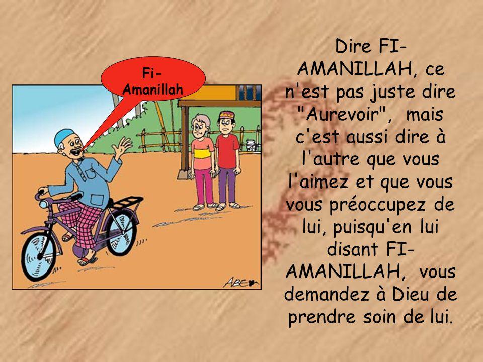 FI-AMANILLAH signifie: Je te/vous laisse sous la protection d Allah .