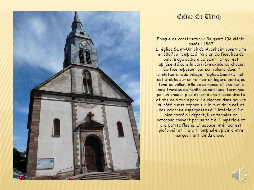 Epoque de construction : 3e quart 19e siècle, année : 1867 L église Saint-Ulrich de Avenheim construite en 1867, a remplacé l ancien édifice, lieu de pèlerinage dédié à ce saint, et qui est représenté dans la verrière axiale du choeur.