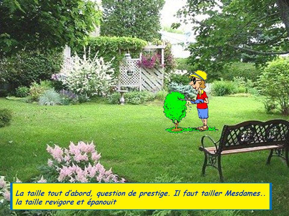 Bien, votre petit jardin a été effectivement défoncé,labouré griffé, mouillé, ensemencé, il faut maintenant…. J'attends Mesdames il faut l'entretenir