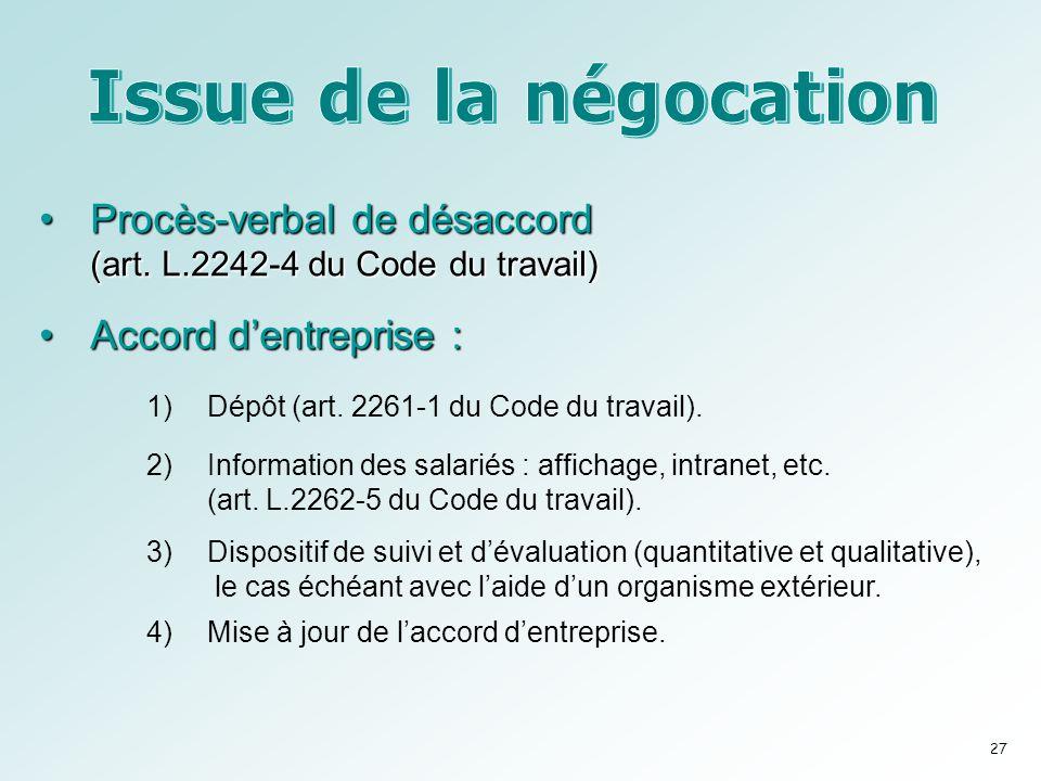 •Procès-verbal de désaccord (art. L.2242-4 du Code du travail) •Accord d'entreprise : 1)Dépôt (art. 2261-1 du Code du travail). 2)Information des sala