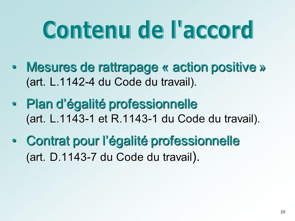 •Mesures de rattrapage « action positive » •Mesures de rattrapage « action positive » (art. L.1142-4 du Code du travail). •Plan d'égalité professionne