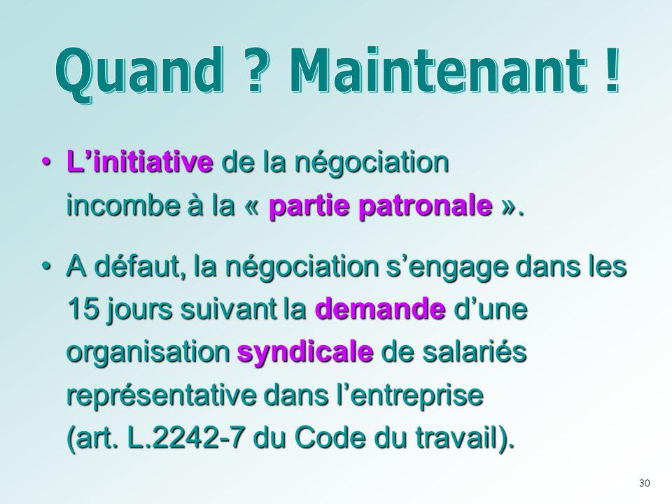 •L'initiative de la négociation incombe à la « partie patronale ». •A défaut, la négociation s'engage dans les 15 jours suivant la demande d'une organ