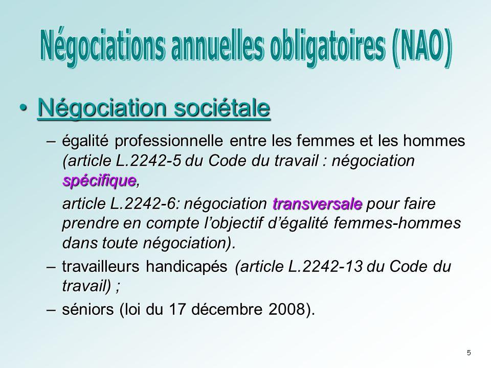 •Négociation sociétale –égalité professionnelle entre les femmes et les hommes (article L.2242-5 du Code du travail : négociation spécifique, article L.2242-6: négociation transversale pour faire prendre en compte l'objectif d'égalité femmes-hommes dans toute négociation).