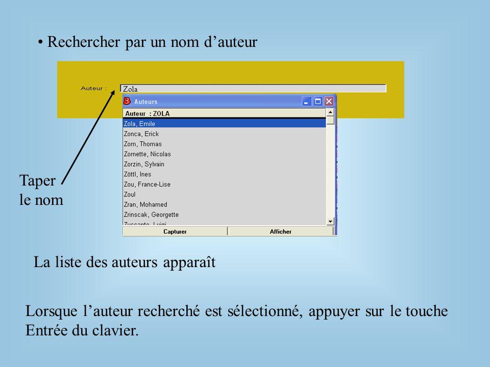 • Rechercher par un nom d'auteur Taper le nom Lorsque l'auteur recherché est sélectionné, appuyer sur le touche Entrée du clavier.
