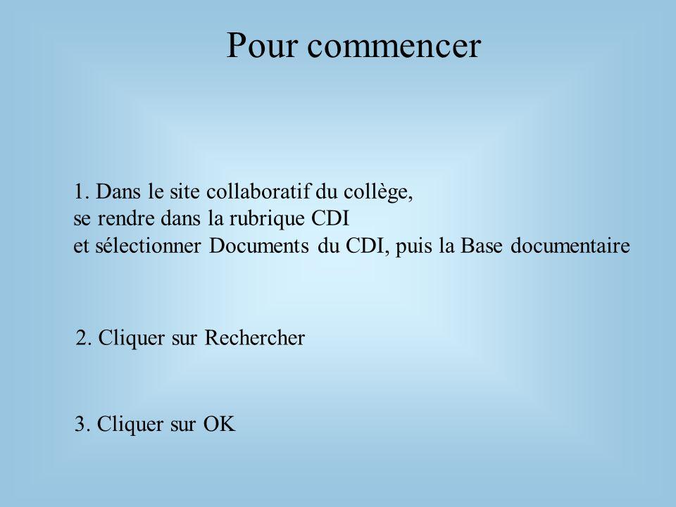 Pour commencer 2. Cliquer sur Rechercher 3. Cliquer sur OK 1. Dans le site collaboratif du collège, se rendre dans la rubrique CDI et sélectionner Doc