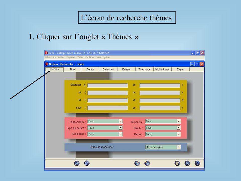 L'écran de recherche thèmes 1. Cliquer sur l'onglet « Thèmes »