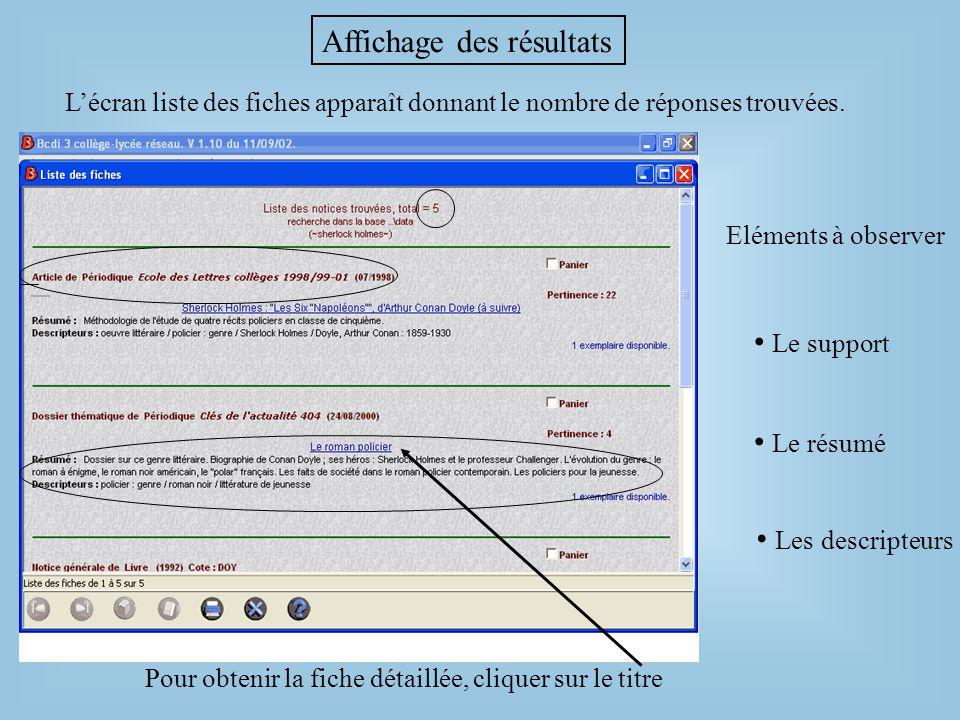 Affichage des résultats L'écran liste des fiches apparaît donnant le nombre de réponses trouvées. Eléments à observer • Le support • Le résumé • Les d