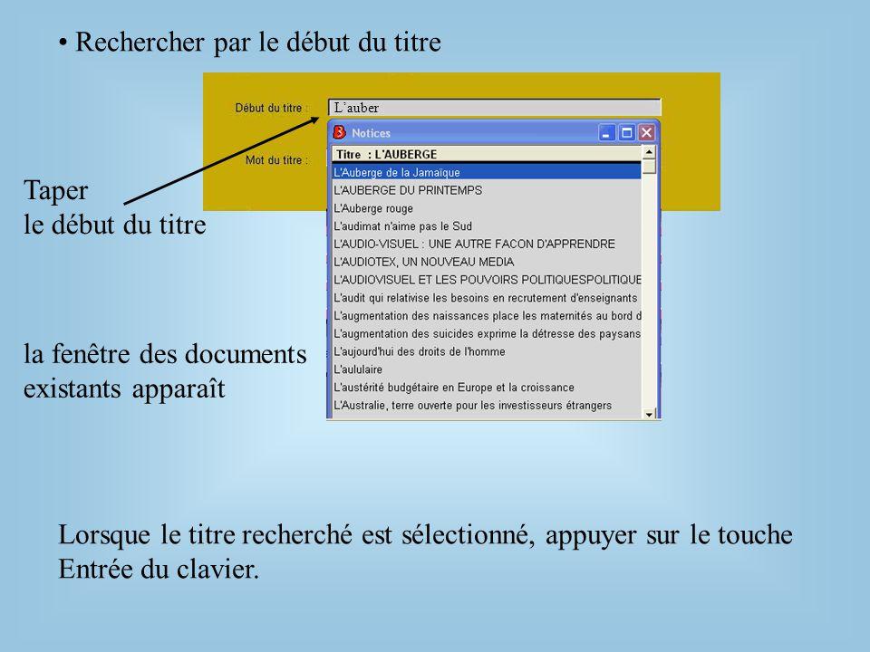 • Rechercher par le début du titre la fenêtre des documents existants apparaît L'auber Taper le début du titre Lorsque le titre recherché est sélectionné, appuyer sur le touche Entrée du clavier.